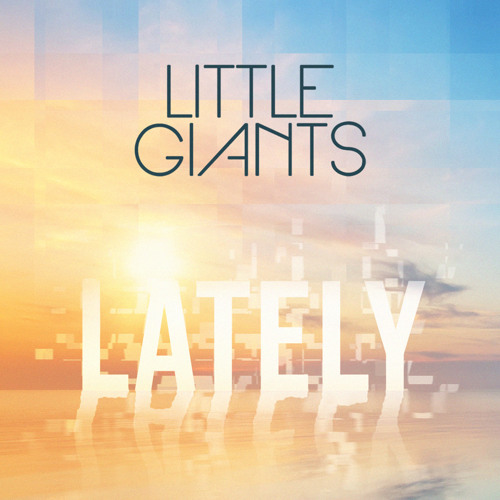 Little Giants / Lately (Love, Love, Love)