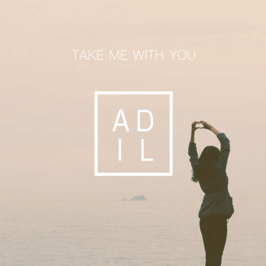 Adil / Take Me With You
