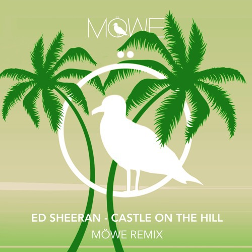 Ed Sheeran / Castle On The Hill (MÖWE Remix)