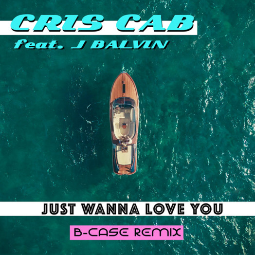 Cris Cab / Just Wanna Love You (feat. J Balvin) [B-Case Remix]