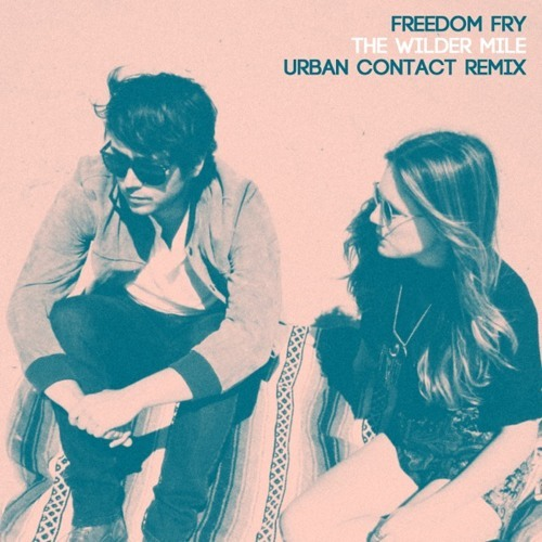 Freedom Fry / The Wilder Mile (Urban Contact Remix)
