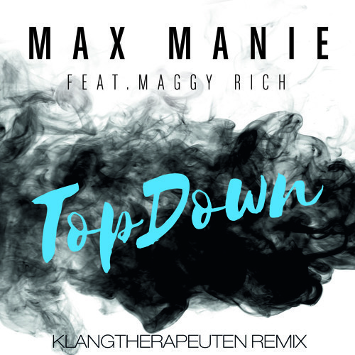 Max Manie / Top Down feat. Maggy Rich (KlangTherapeuten Remix)
